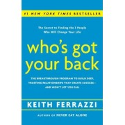 Who's Got Your Back: The Breakthrough Program to Build Deep, Trusting Relationships That Create Success -- And Won't Let You Fail, Hardcover