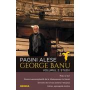Pagini alese, vol. 2 - Studii/George Banu