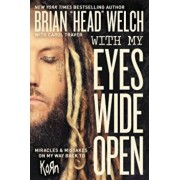 """With My Eyes Wide Open: Miracles and Mistakes on My Way Back to Korn, Paperback/Brian """"Head"""" Welch"""
