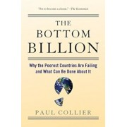 The Bottom Billion: Why the Poorest Countries Are Failing and What Can Be Done about It, Paperback/Paul Collier