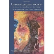 Understanding Society: Through Spiritual-Scientific Knowledge: Social Threefolding, Christ, Lucifer, and Ahriman, Paperback