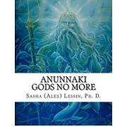 Anunnaki: Gods No More, Paperback/Dr Sasha Lessin