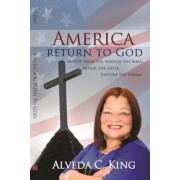 America Return to God: Repent from Sin, Rebuild the Wall, Repair the Gates, Restore the Dream, Paperback