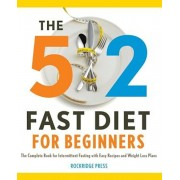 5:2 Fast Diet for Beginners: The Complete Book for Intermittent Fasting with Easy Recipes and Weight Loss Plans, Paperback