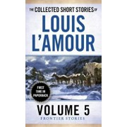 The Collected Short Stories of Louis L'Amour, Volume 5: Frontier Stories, Paperback/Louis L'Amour