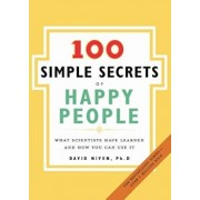 100 Simple Secrets of Happy People: What Scientists Have Learned and How You Can Use It, Paperback/David Phd Niven