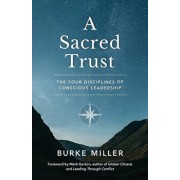 A Sacred Trust: The Four Disciplines of Conscious Leadership, Paperback/Burke Miller