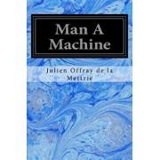 Man a Machine, Paperback/Julien Offray De La Mettrie