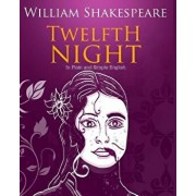 Twelfth Night in Plain and Simple English: A Modern Translation and the Original Version, Paperback/William Shakespeare