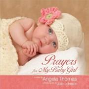 Prayers for My Baby Girl, Hardcover/Angela Thomas