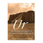 Ur: The History and Legacy of the Ancient Sumerian Capital, Paperback/Charles River Editors