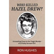 Who Killed Hazel Drew': Unraveling Clues to the Tragic Murder of a Pretty Servant Girl, Paperback