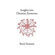 Insights into Christian Esoterism, Hardcover/Rene Guenon
