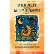 Wild Meat and the Bully Burgers, Paperback/Lois-Ann Yamanaka