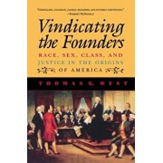 Vindicating the Founders: Race, Sex, Class, and Justice in the Origins of America, Paperback/Thomas G. West