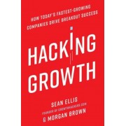 Hacking Growth: How Today's Fastest-Growing Companies Drive Breakout Success, Hardcover