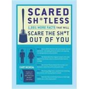 Scared Shtless: 1,003 Facts That Will Scare the Sht Out of You, Paperback