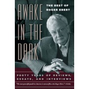 Awake in the Dark: The Best of Roger Ebert: Forty Years of Reviews, Essays, and Interviews, Paperback