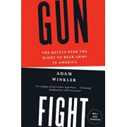 Gunfight: The Battle Over the Right to Bear Arms in America, Paperback/Adam Winkler