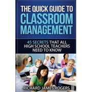 The Quick Guide to Classroom Management: 45 Secrets That All High School Teachers Need to Know, Paperback/MR Richard James Rogers