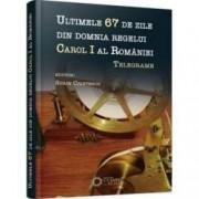 Ultimele 67 de zile din domnia regelui Carol I al Romaniei. Telegrame