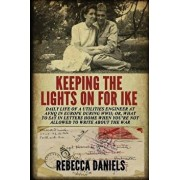 Keeping the Lights on for Ike: Daily Life of a Utilities Engineer at Afhq in Europe During Wwii; Or, What to Say in Letters Home When You're Not Allo, Paperback/Rebecca Daniels