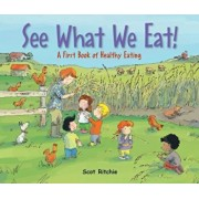 See What We Eat!: A First Book of Healthy Eating, Hardcover/Scot Ritchie