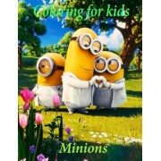Coloring for Kids Minions: Great Fun Coloring Book for Kids about the Minions. This A4 50 Page Coloring Book Is Great to Entertain the Kids with, Paperback
