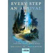 Every Step an Arrival: A 90-Day Devotional for Exploring God's Word, Hardcover/Eugene H. Peterson