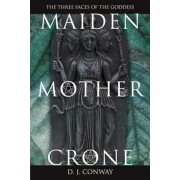 Maiden, Mother, Crone: The Myth & Reality of the Triple Goddess the Myth & Reality of the Triple Goddess, Paperback