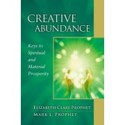Creative Abundance: Keys to Spiritual and Material Prosperity