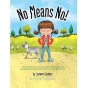 No Means No!: Teaching Personal Boundaries, Consent; Empowering Children by Respecting Their Choices and Right to Say 'No!', Hardcover