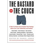 The Bastard on the Couch: 27 Men Try Really Hard to Explain Their Feelings about Love, Loss, Fatherhood, and Freedom, Paperback/Daniel Jones