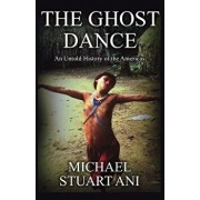 The Ghost Dance: An Untold History of the Americas, Paperback/Michael Stuart Ani