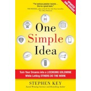 One Simple Idea: Turn Your Dreams Into a Licensing Goldmine While Letting Others Do the Work, Hardcover
