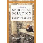 There's a Spiritual Solution to Every Problem by Dr Wayne W Dyer
