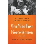 Men Who Love Fierce Women: The Power of Servant Leadership in Your Marriage, Paperback