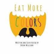 Eat More Colors: A Fun Educational Rhyming Book about Healthy Eating and Nutrition for Kids, Vegan Book, Colorful Pictures, Fun Facts, Paperback/Breon Williams