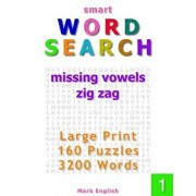 Smart Word Search: Missing Vowels, Zig Zag, Large Print, 160 Puzzles, 3200 Words, Volume 1, Paperback/Mark English