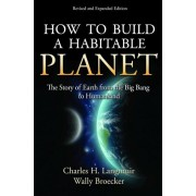 How to Build a Habitable Planet: The Story of Earth from the Big Bang to Humankind, Hardcover