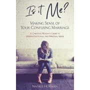 Is It Me? Making Sense of Your Confusing Marriage: A Christian Woman's Guide to Hidden Emotional and Spiritual Abuse, Paperback/Natalie Hoffman