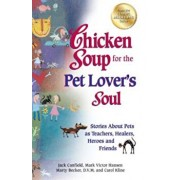 Chicken Soup for the Pet Lover's Soul: Stories about Pets as Teachers, Healers, Heroes and Friends, Paperback/Jack Canfield