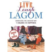 Live Laugh Lagom: Enough Is Enough--Embracing the Swedish Way to Balance and Happiness, Paperback/Lola a. Akerstrom