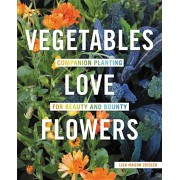 Vegetables Love Flowers: Companion Planting for Beauty and Bounty, Paperback