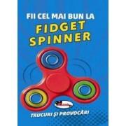 Fii cel mai bun la FIDGET SPINNER