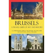 Brussels - A Travel Guide of Art and History: A comprehensive guide to the historic architecture and art in the capital of Belgium, Paperback/Maxime Jensens