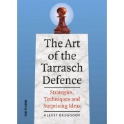 The Art of the Tarrasch Defence: Strategies Techniques and Surprising Ideas Author Alexey Bezgodov