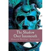 The Shadow Over Innsmouth, Paperback/Howard Phillips Lovecraft