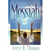 Messiah: A Contemporary Adaptation of the Classic Work on Jesus' Life, the Desire of Ages, Paperback/Jerry D. Thomas