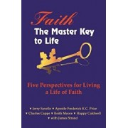 Faith the Master Key to Life: Five Perspectives for Living a Life of Fatih, Paperback/Jerry Savelle